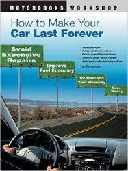 How to Make Your Car Last Forever: Avoid Expensive Repairs, Improve Fuel Ec ...