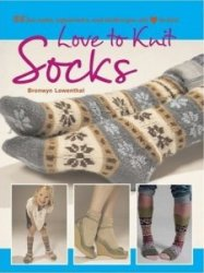 Love to Knit Socks: 35 Fun and Fashionable Socks, Legwarmers, and Bootees t ...