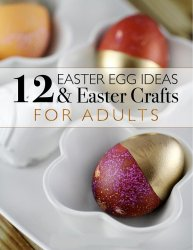 12 Easter Egg Ideas  Easter Crafts for Adults