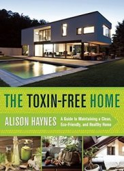 The Toxin-Free Home: A Guide to Maintaining a Clean, Eco-Friendly, and Heal ...