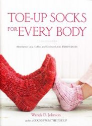 Toe-Up Socks for Every Body: Adventurous Lace, Cables, and Colorwork from W ...