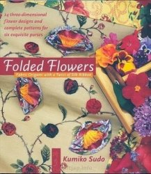 Kumiko Sudo - Folded Flowers: Fabric Origami with a Twist of Silk Ribbon