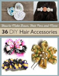 How to Make Hair Bows, Hair Pins and More: 36 DIY Hair Accessories