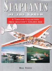 Seaplanes of the World: A Timeless Collection From Aviation's Golden Age