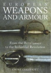 European Weapons and Armour: From the Renaissance to the Industrial Revolut ...