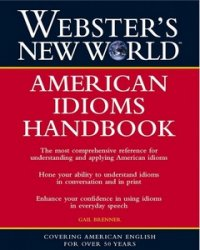 Gail Brenner. Webster's New World American Idioms Handbook