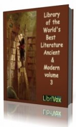 Library of the World's Best Literature, Ancient and Modern, volume 3  (Ауд ...