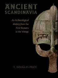 Ancient Scandinavia: An Archaeological History from the First Humans to the ...