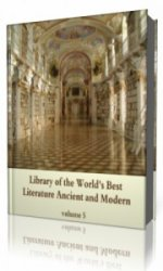 Library of the World's Best Literature, Ancient and Modern, volume 5   (Ау ...