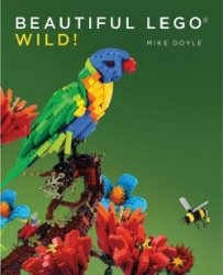 Mike Doyle - Beautiful LEGO: Wild!