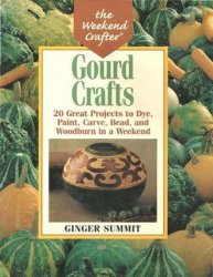 Gourd Crafts: 20 Great Projects to Dye, Paint, Cut, Carve, Bead and Woodbur ...