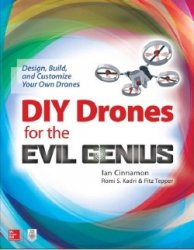 DIY Drones for the Evil Genius: Design, Build, and Customize Your Own Drone ...