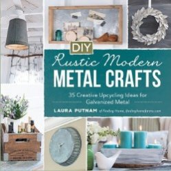 DIY Rustic Modern Metal Crafts: 35 Creative Upcycling Ideas for Galvanized  ...