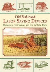 Old-Fashioned Labor-Saving Devices: Homemade Contrivances and How to Make T ...