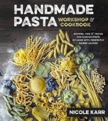 Nicole Karr - Handmade Pasta Workshop & Cookbook: Recipes, Tips & Tricks fo ...