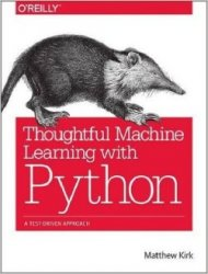 Matthew Kirk - Thoughtful Machine Learning with Python: A Test-Driven Appro ...