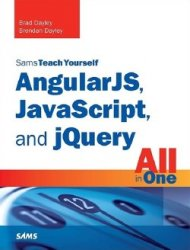 Brad Dayley, Brendan Dayley - AngularJS, javascript, and jQuery All in One, ...