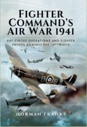 Fighter Command's Air War 1941: RAF Circus Operations and Fighter Sweeps Ag ...
