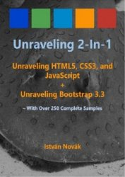 Unraveling 2-in-1: Unraveling HTML5, CSS3, and JavaScript + Unraveling Bootstrap 3.3