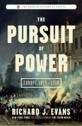 Richard J. Evans - The Pursuit of Power: Europe 1815-1914