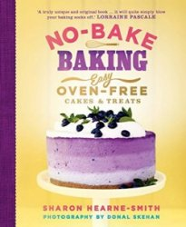No-Bake Baking: Easy, Oven-Free Cakes and Treats