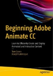 Beginning Adobe Animate CC: Learn to Efficiently Create and Deploy Animated ...