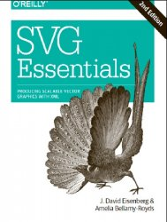 SVG Essentials: Producing Scalable Vector Graphics with XML 2nd Edition