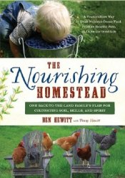 The Nourishing Homestead: One Back-to-the-Land Family's Plan for Cultivati ...