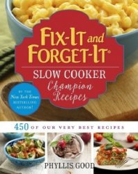 Fix-It and Forget-It Slow Cooker Champion Recipes: 450 of Our Very Best Rec ...
