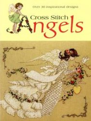 Cross Stitch Angels: Over 30 Inspirational New Designs