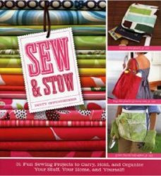 Sew & Stow: 31 Fun Sewing Projects to Carry, Hold, and Organize Your Stuff, ...