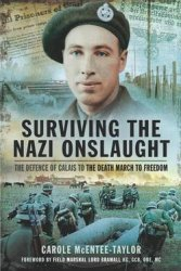 Surviving the Nazi Onslaught: The Defence of Calais to the Death March to Freedom