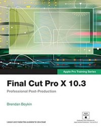 Final Cut Pro X 10.3 - Apple Pro Training Series: Professional Post-Product ...