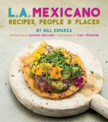 L.A. Mexicano: Recipes, People & Places