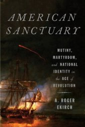 American Sanctuary: Mutiny, Martyrdom, and National Identity in the Age of  ...