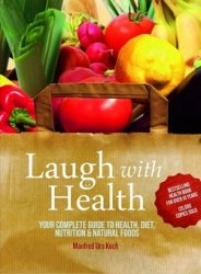 Laugh With Health: Your Complete Guide to Health, Diet, Nutrition and Natur ...