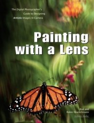 Painting with a Lens: The Digital Photographer's Guide to Designing Artist ...