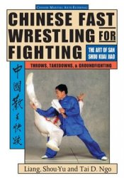 Chinese Fast Wrestling for Fighting: The Art of San Shou Kuai Jiao Throws,  ...