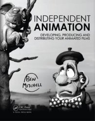 Independent Animation: Developing, Producing and Distributing Your Animated ...