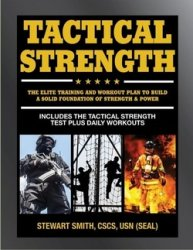 Tactical Strength: The Elite Training and Workout Plan for Spec Ops, SEALs, ...