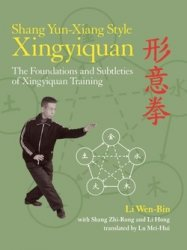 Shang Yun-Xiang Style Xingyiquan: The Foundations and Subtleties of Xingyiq ...