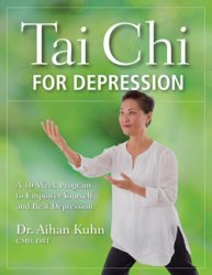 Tai Chi for Depression: A 10-Week Program to Empower Yourself and Beat Depr ...
