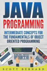 Java Programming: Intermediate Concepts for the Fundamentals of Object Orie ...