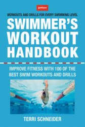 The Swimmer's Workout Handbook: Improve Fitness with 100 Swim Workouts and ...