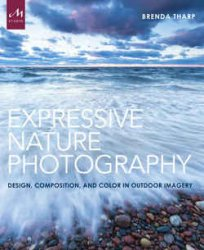 Expressive Nature Photography: Design, Composition, and Color in Outdoor Im ...