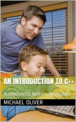 An Introduction to C++: A complete beginners guide