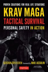 Krav Maga Tactical Survival: Personal Safety in Action. Proven Solutions fo ...