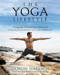 The Yoga Lifestyle: Using the Flexitarian Method to Ease Stress, Find Balan ...