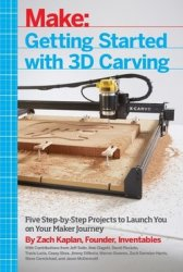 Getting Started with 3D Carving: Five Step-by-Step Projects to Launch You o ...