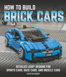 How to Build Brick Cars: Detailed LEGO Designs for Sports Cars, Race Cars,  ...